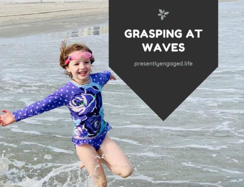 Grasping at Waves